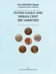 The F.IND.ERS? Report A Comprehensive Guide to Selected Rare Flying Eagle and Indian Cent Die Varieties