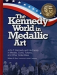 The Kennedy World in Medallic Art By: William R. Rice