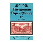 Paraguayan Paper Money by Dale A. Seppa