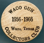 Wooden Nickel Waco Gun Collectors Club 1956-1966 Waco, Texas