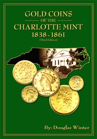 Gold Coins of the Charlotte Mint 3rd Edition