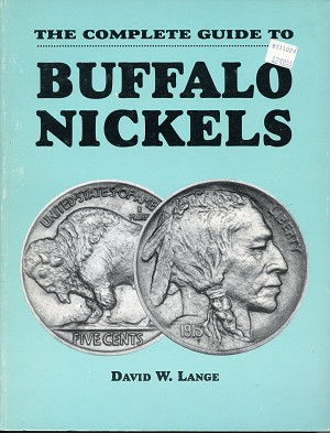 The Complete Guide to Buffalo Nickels by David W. Lange